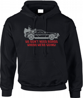 DONT NEED ROADS HOODIE - INSPIRED BY BACK TO THE FUTURE DELOREAN